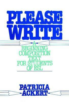 Please Write: A Beginning Composition Text for Students of ESL Patricia Ackert