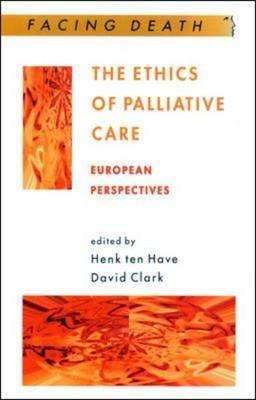 The Ethics of Palliative Care: European Perspectives  by  Henk A.J.M. ten Have