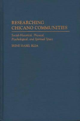 Researching Chicano Communities: Social- Historical, Physical, Psychological, and Spiritual Space Irene Isabel Blea