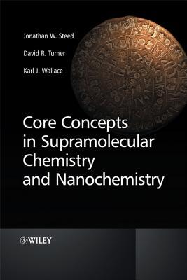 Core Concepts in Supramolecular Chemistry and Nanochemistry Jonathan W Steed