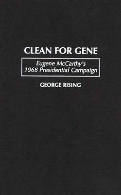 Clean for Gene: Eugene McCarthys 1968 Presidential Campaign  by  George Rising