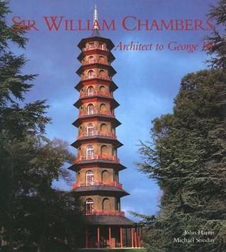 Sir William Chambers: Architect to George III William Chambers