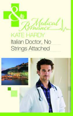 Italian Doctor, No Strings Attached. Kate Hardy Kate Hardy
