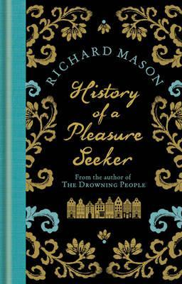 History of a Pleasure Seeker.  by  Richard Mason by Richard       Mason