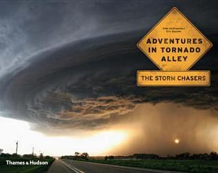 Adventures in Tornado Alley: The Storm Chasers  by  Mike Hollingshead