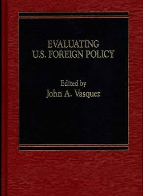 Evaluating U.S. Foreign Policy  by  John A. Vasquez