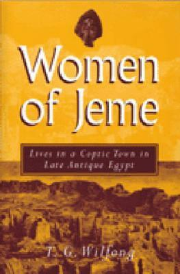 The Women of Jeme: Lives in a Coptic Town in Late Antique Egypt (New Texts from Ancient Cultures): Lives in a Coptic Town in Late Antique Egypt  by  T.G. Wilfong
