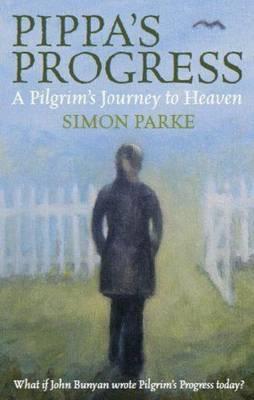 Pippas Progress: A Pilgrims Journey to Heaven. Simon Parke Simon Parke