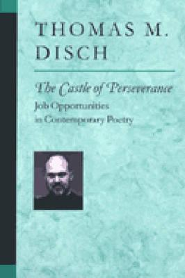 The Castle of Perseverance: Job Opportunities in Contemporary Poetry  by  Thomas M. Disch
