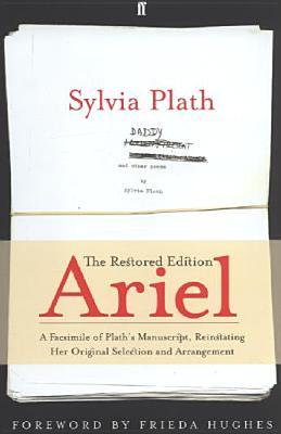 Ariel: The Restored Edition: A Facsimile Of Plaths Manuscript, Reinstating Her Original Selection And Arrangement  by  Sylvia Plath
