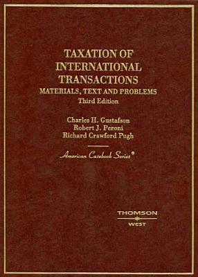 Gustafson, Peroni and Pughs Taxation of International Transactions: Materials, Texts and Problems, 3D Charles H. Gustafson