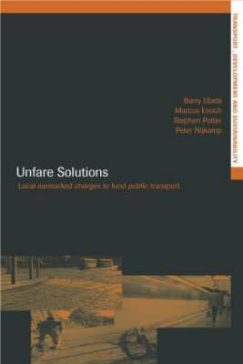 Unfare Solutions: Local Earmarked Charges to Fund Public Transport  by  Barry Ubbels