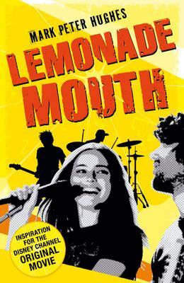 Lemonade Mouth. Mark Peter Hughes by Mark Peter Hughes