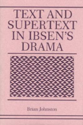 Text and Supertext in Ibsen S Drama  by  Brian Johnston