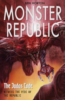 The Judas Code (Monster Republic, #2)  by  Ben Horton