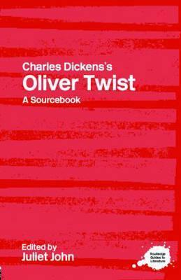 Charles Dickenss Oliver Twist: A Routledge Study Guide and Sourcebook  by  Juliet John