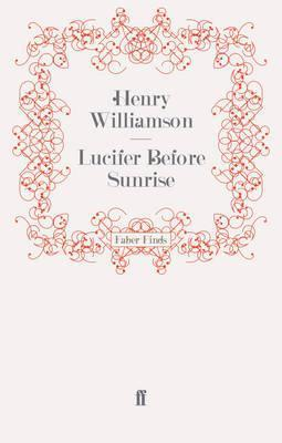 Lucifer Before Sunrise (A Chronicle of Ancient Sunlight, #14) Henry Williamson