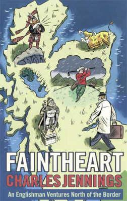 Faintheart: An Englishman Ventures North of the Border  by  Charles Jennings