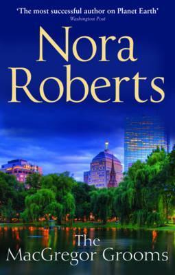 The Mac Gregor Grooms. Nora Roberts Nora Roberts