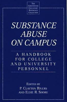 Substance Abuse on Campus: A Handbook for College and University Personnel  by  P. Clayton Rivers