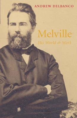 Melville: His World And Work Andrew Delbanco