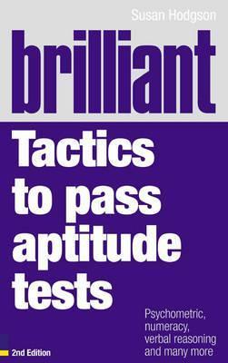 Brilliant Tactics To Pass Aptitude Tests: Psychometric, Numeracy, Verbal Reasoning, And Many More Susan Hodgson