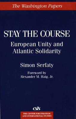 Stay the Course: European Unity and Atlantic Solidarity Simon Serfaty