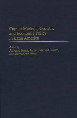 Capital Markets, Growth, and Economic Policy in Latin America  by  Bernadette West
