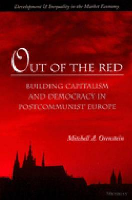 Out of the Red: Building Capitalism and Democracy in Postcommunist Europe Mitchell Alexander Orenstein