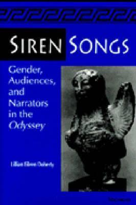 Siren Songs: Gender, Audiences, and Narrators in the Odyssey  by  Lillian E. Doherty