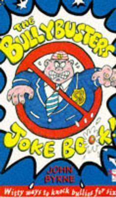 The Bullybusters Joke Book  by  John  Byrne
