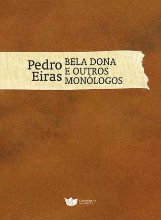 Bela Dona e outros monólogos  by  Pedro Eiras