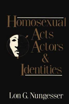 Homosexual Acts, Actors, and Identities Lon G. Nungesser