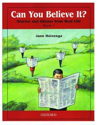 Can You Believe It? 1: Stories and Idioms from Real Life: 1 Book  by  Jann Huizenga