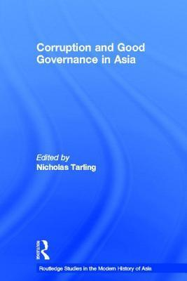 Corruption and Good Governance in Asia  by  Nicholas Tarling