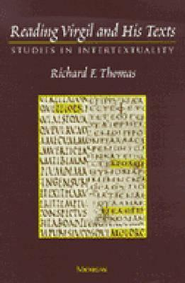 Reading Virgil and His Texts: Studies in Intertextuality Richard Felstead Thomas