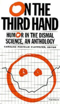 On the Third Hand: Wit and Humor in the Dismal Science  by  Caroline Postelle Clotfelter