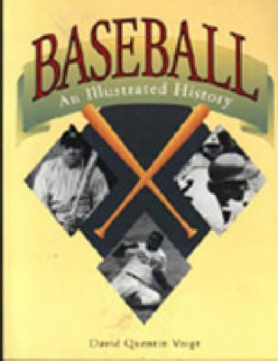 Baseball, An Illustrated History  by  David Quentin Voigt