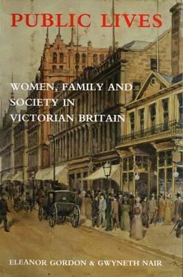 Public Lives: Women, Family, and Society in Victorian Britain Eleanor Gordon