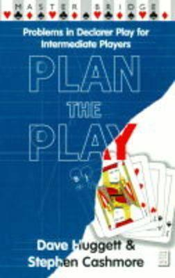 Plan the Play: Problems in Declarer Play for Intermediate Players  by  David Huggett