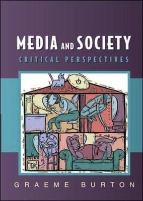 Media And Society: Critical Perspectives  by  Graeme Burton