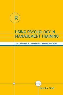 Using Psychology In Management Training: The Psychological Foundations Of Management Skills David A. Statt
