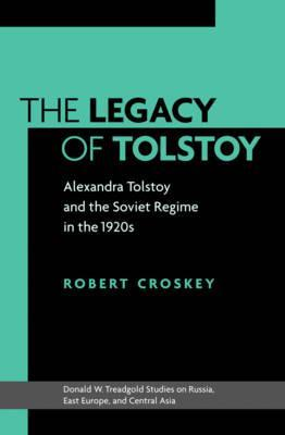 The Legacy of Tolstoy: Alexandra Tolstoy and the Soviet Regime in the 1920s  by  Robert Croskey