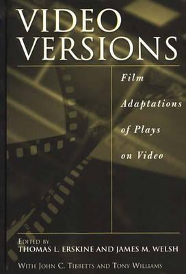 Video Versions: Film Adaptations of Plays on Video  by  James M. Welsh