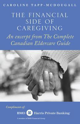 Custom the Canadian Eldercare Guide: The Financial Side of Caregiving  by  Caroline Tapp-McDougall