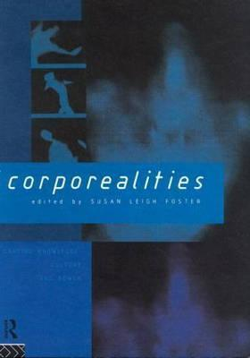Corporealities: Dancing Knowledge, Culture and Power  by  Susan  Foster