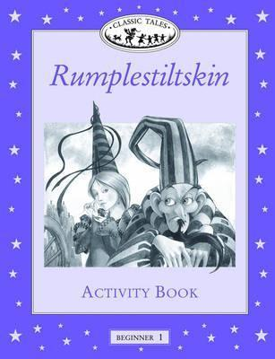 Rumplestiltskin Activity Book (Classic Tales: Beginner 1, 100-Word Vocabulary)  by  Sue Arengo