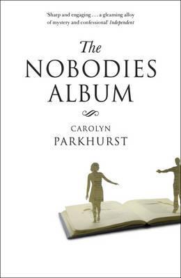 The Nobodies Album. Carolyn Parkhurst Carolyn Parkhurst