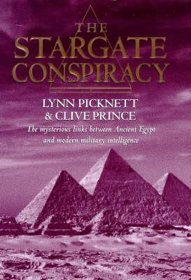 The Stargate Conspiracy: Revealing the Truth Behind Extraterrestrial Contact, Military Intelligence and the Mysteries of Ancient Egypt Lynn Picknett