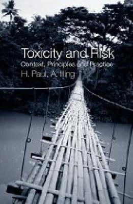 Toxicity and Risk: Context, Principles and Practice Paul Illing
